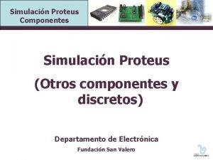 Simulacin Proteus Componentes Simulacin Proteus Otros componentes y