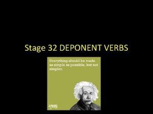 Stage 32 DEPONENT VERBS Deponent Verbs VERBS We