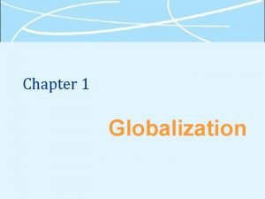 Chapter 1 Globalization What Is Globalization Globalization the