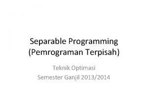 Separable Programming Pemrograman Terpisah Teknik Optimasi Semester Ganjil