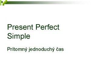 Present Perfect Simple Prtomn jednoduch as Tvorenie PAST