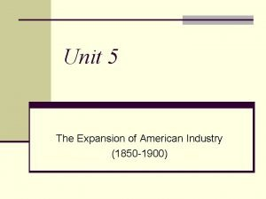Unit 5 The Expansion of American Industry 1850
