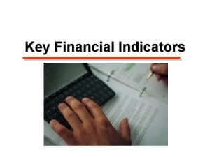 Key Financial Indicators Key Financial Indicators Measures of