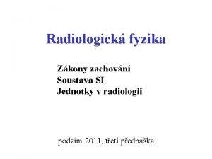Radiologick fyzika Zkony zachovn Soustava SI Jednotky v