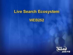 Live Search Ecosystem WEB 252 Windows Live Live