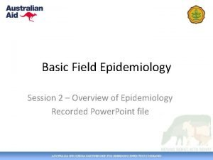 Basic Field Epidemiology Session 2 Overview of Epidemiology