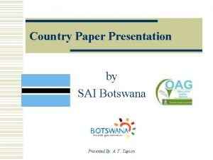 Country Paper Presentation by SAI Botswana Presented By
