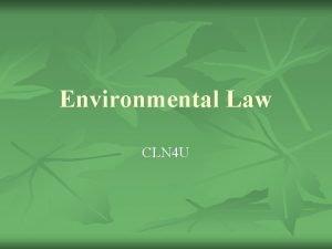 Environmental Law CLN 4 U Environmental Law n