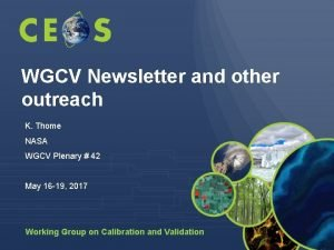 WGCV Newsletter and other outreach K Thome NASA