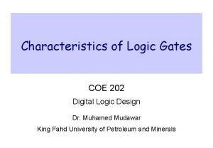 Characteristics of Logic Gates COE 202 Digital Logic