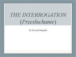 THE INTERROGATION Przesuchanie By Ryszard Bugajski Ryszard Bugajski