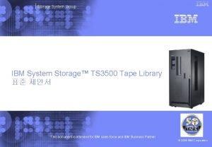 Storage System Group IBM System Storage TS 3500