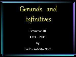 Gerunds and infinitives Grammar III I CO 2011