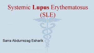 Systemic Lupus Erythematosus SLE Sarra Abdurrezag Esharik Defining