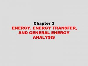 Chapter 3 ENERGY ENERGY TRANSFER AND GENERAL ENERGY
