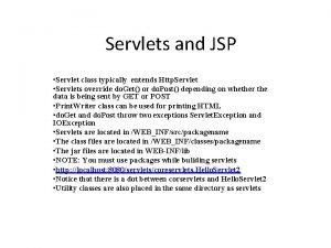 Servlets and JSP Servlet class typically entends Http