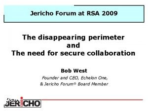 Jericho Forum at RSA 2009 The disappearing perimeter