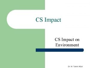 CS Impact on Environment Dr M Tanvir Afzal