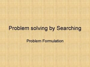 Problem solving by Searching Problem Formulation 8 Puzzle