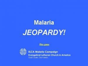 Malaria JEOPARDY Play game ELCA Malaria Campaign Biology