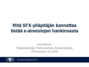 Mit SFXyllpitjn kannattaa tiet eaineistojen hankinnasta Iina Peltonen