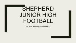 SHEPHERD JUNIOR HIGH FOOTBALL Parents Meeting Presentation Coaching