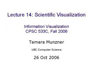 Lecture 14 Scientific Visualization Information Visualization CPSC 533