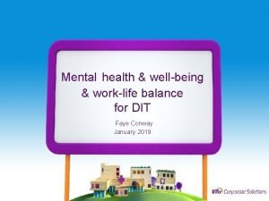 Mental health wellbeing worklife balance for DIT Faye