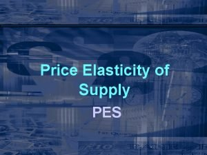 Price Elasticity of Supply PES PES Learning Outcomes