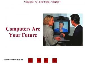 Computers Are Your Future Chapter 4 Computers Are