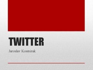 TWITTER Jaroslav Kosmirak Mis on leldse twitter Twitter