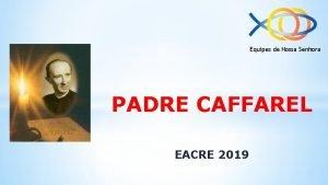 Equipes de Nossa Senhora PADRE CAFFAREL EACRE 2019
