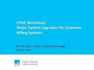 CPUC Workshop Major System Upgrades for Customer Billing