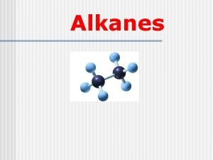 Alkanes Alkanes are molecules that contain only CC
