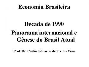 Economia Brasileira Dcada de 1990 Panorama internacional e