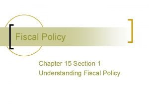 Fiscal Policy Chapter 15 Section 1 Understanding Fiscal