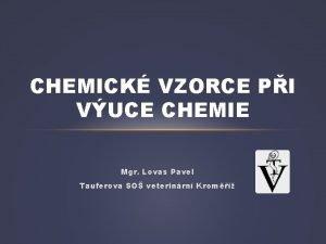 CHEMICK VZORCE PI VUCE CHEMIE Mgr Lovas Pavel