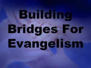 Building Bridges For Evangelism Building Bridges In Evangelism