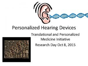 Personalized Hearing Devices Translational and Personalized Medicine Initiative