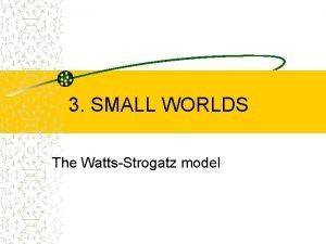 3 SMALL WORLDS The WattsStrogatz model WattsStrogatz Nature