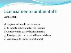 Licenciamento ambiental II Ambiental I 1 Noes sobre