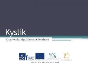 Kyslk Vypracovala Mgr Miroslava Komrov EU V2 Ch