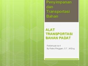 Penyimpanan dan Transportasi Bahan ALAT TRANSPORTASI BAHAN PADAT