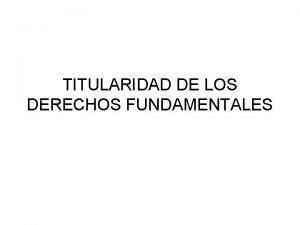 TITULARIDAD DE LOS DERECHOS FUNDAMENTALES TITULARIDAD COMIENZO Adquisicin