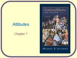Attitudes Chapter 7 The Power of Attitudes Attitude