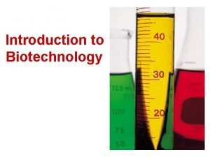Introduction to Biotechnology What is Biotechnology Biotechnology is