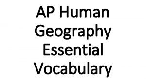 AP Human Geography Essential Vocabulary Unit I Geography
