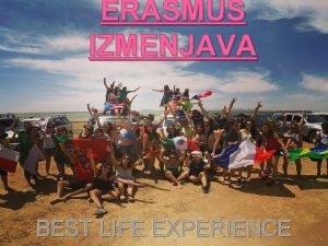 ERASMUS IZMENJAVA BEST LIFE EXPERIENCE Zakaj na Erasmus
