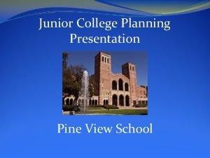 Junior College Planning Presentation Pine View School College