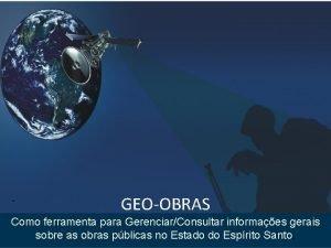 GEOOBRAS Como ferramenta para GerenciarConsultar informaes gerais sobre